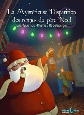 La mystérieuse disparition des rennes du père Noël - Joël Guerriau,Mathieu Redelsperger